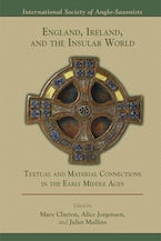 England, Ireland, and the Insular World: Textual and Material Connections in the Early Middle Ages