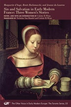 Marguerite d'Auge, Renée Burlamacchi, and Jeanne du Laurens: Sin and Salvation in Early Modern France: Three Women's Stories