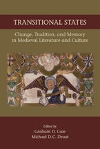Transitional States: Change, Tradition, and Memory in Medieval Literature and Culture