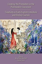 Creating the Premodern in the Postmodern Classroom: Creativity in Early English Literature and History Courses