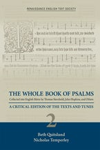 The Whole Book of Psalms Collected into English Metre by Thomas Sternhold, John Hopkins, and Others: A Critical Edition of the Texts and Tunes. Volume 2