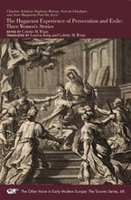 Charlotte Arbaleste Duplessis-Mornay, Anne de Chaufepié, and Anne Marguerite Petit Du Noyer: The Huguenot Experience of Persecution and Exile: Three Women's Stories