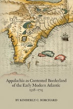 Appalachia as Contested Borderland of the Early Modern Atlantic, 1528-1715