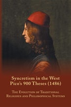 Syncretism in the West: Pico's 900 Theses (1486) With Text, Translation, and Commentary