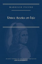 Marsilio Ficino, Three Books on Life: A Critical Edition and Translation